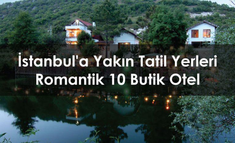 İstanbul'a Yakın Tatil Yerleri | Romantik 10 Butik Otel